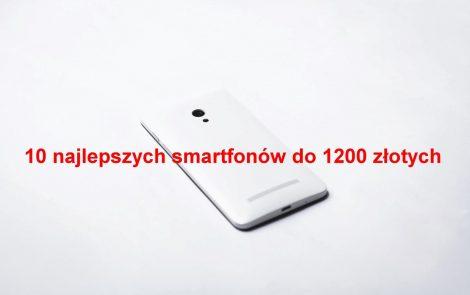 10 najlepszych smartfonów do 1200 złotych